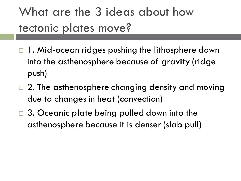 What are the 3 ideas about how tectonic plates move