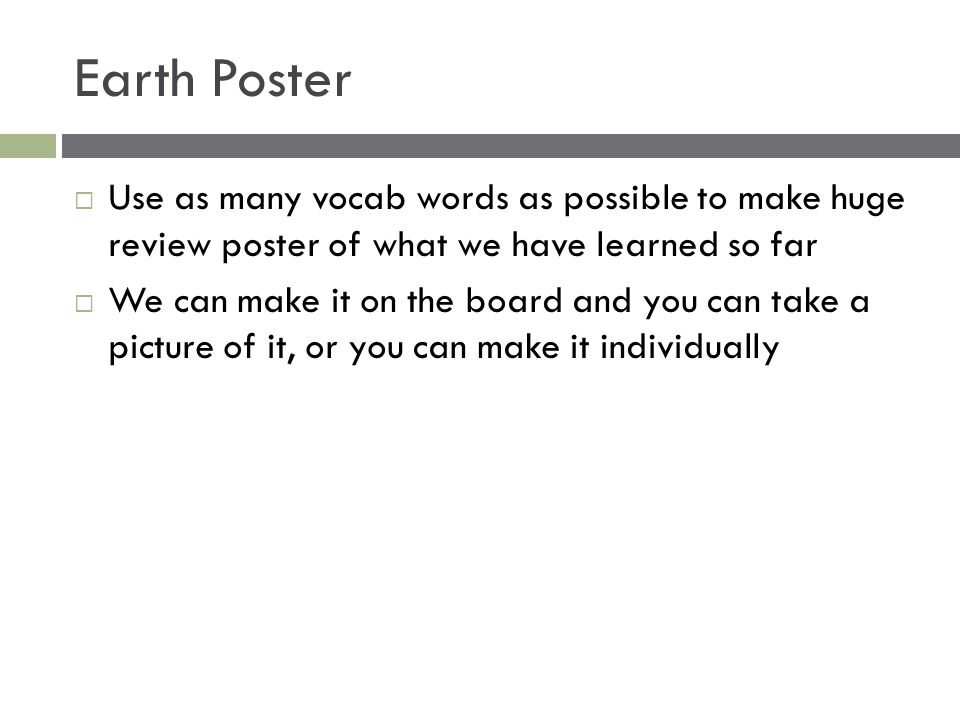 Earth Poster Use as many vocab words as possible to make huge review poster of what we have learned so far.