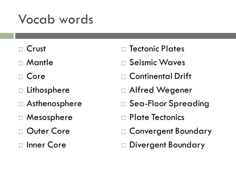 Vocab words Crust Tectonic Plates Mantle Seismic Waves Core