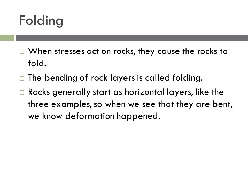 Folding When stresses act on rocks, they cause the rocks to fold.