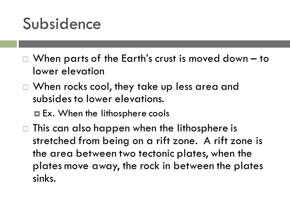 Subsidence When parts of the Earth's crust is moved down – to lower elevation.