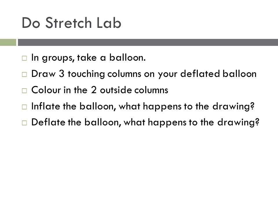 Do Stretch Lab In groups, take a balloon.