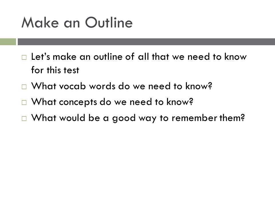 Make an Outline Let's make an outline of all that we need to know for this test. What vocab words do we need to know