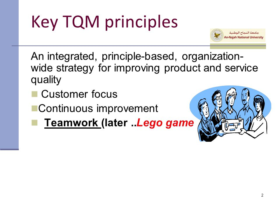 Key TQM principles An integrated, principle-based, organization-wide strategy for improving product and service quality.