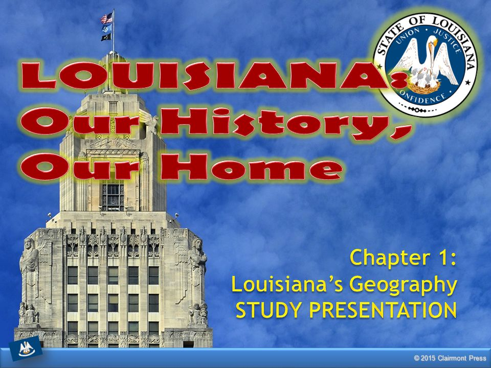 LOUISIANA: Our History, Our Home Chapter 1: Louisiana's Geography