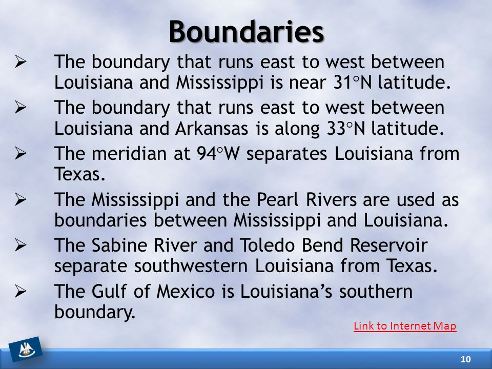 Boundaries The boundary that runs east to west between Louisiana and Mississippi is near 31°N latitude.