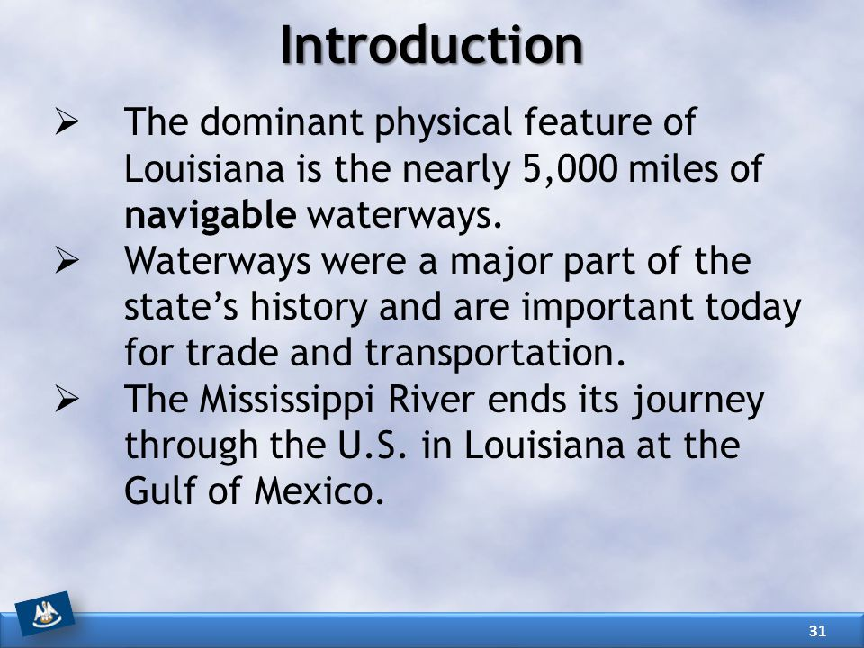 Introduction The dominant physical feature of Louisiana is the nearly 5,000 miles of navigable waterways.