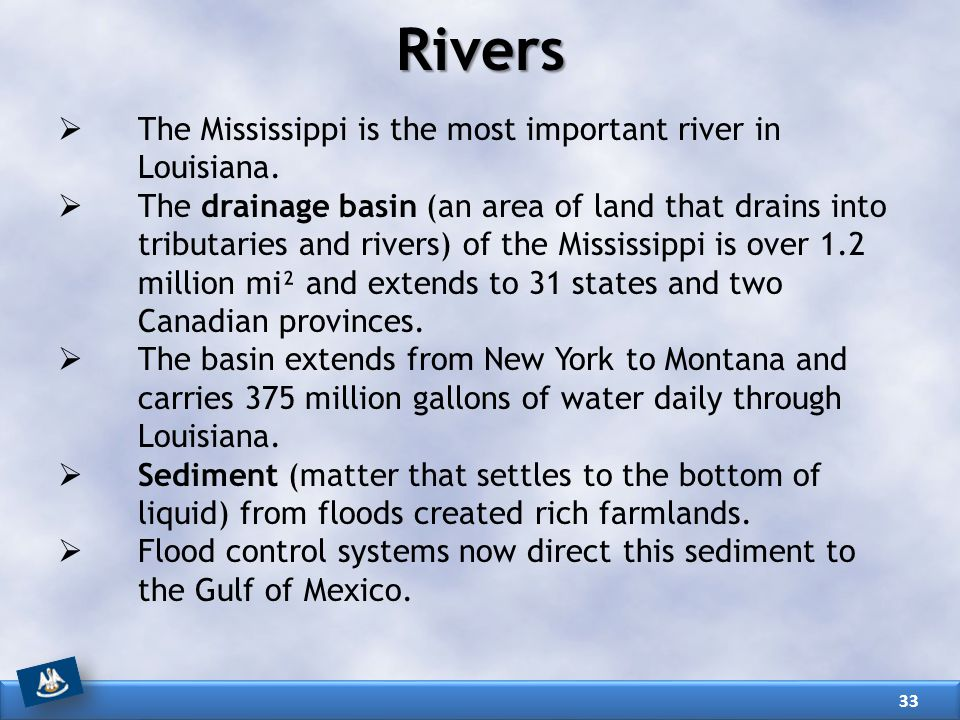 Rivers The Mississippi is the most important river in Louisiana.
