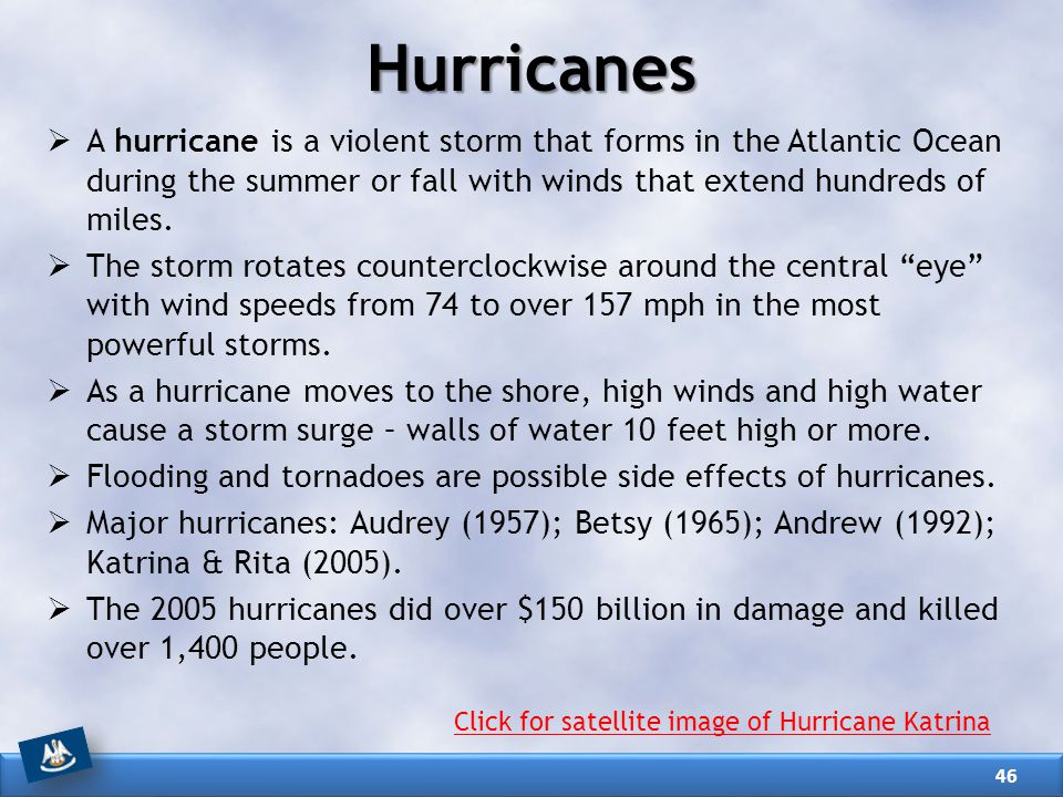 Hurricanes A hurricane is a violent storm that forms in the Atlantic Ocean during the summer or fall with winds that extend hundreds of miles.