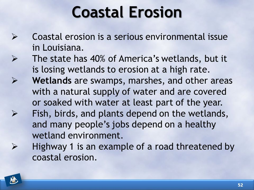 Coastal Erosion Coastal erosion is a serious environmental issue in Louisiana.