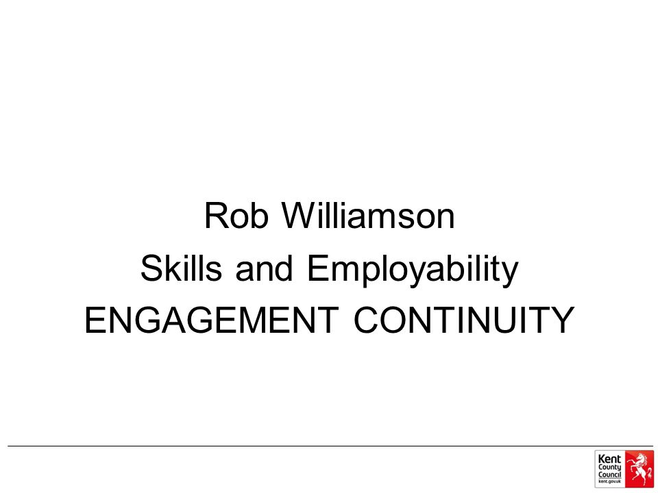 Rob Williamson Skills and Employability ENGAGEMENT CONTINUITY
