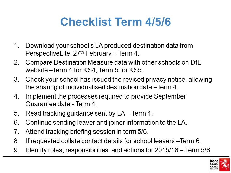 Checklist Term 4/5/6 Download your school's LA produced destination data from PerspectiveLite, 27th February – Term 4.