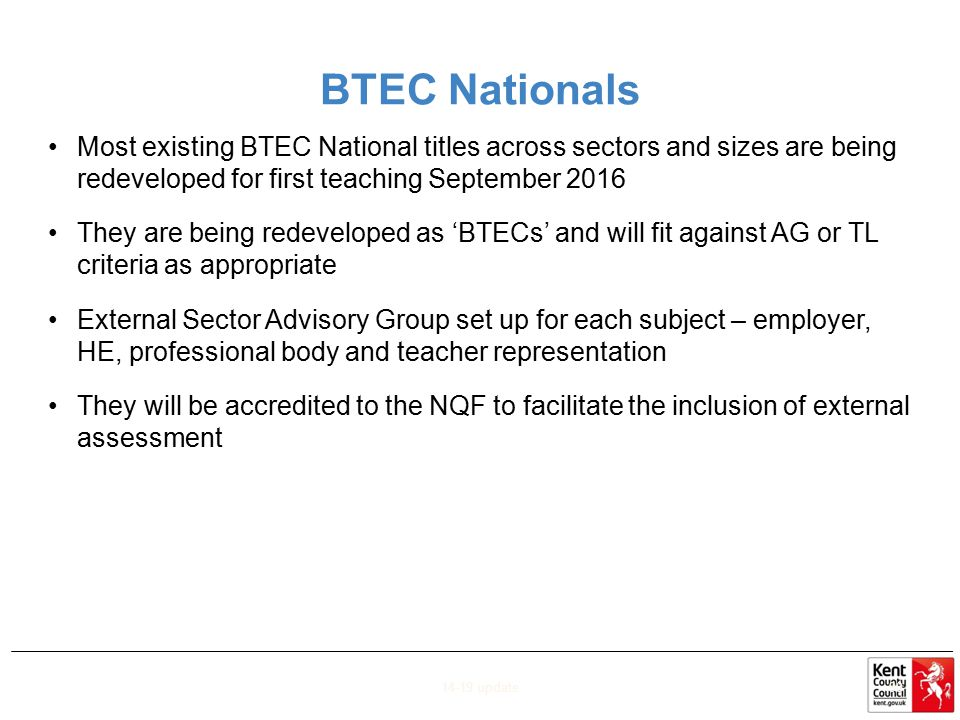 BTEC Nationals Most existing BTEC National titles across sectors and sizes are being redeveloped for first teaching September 2016.