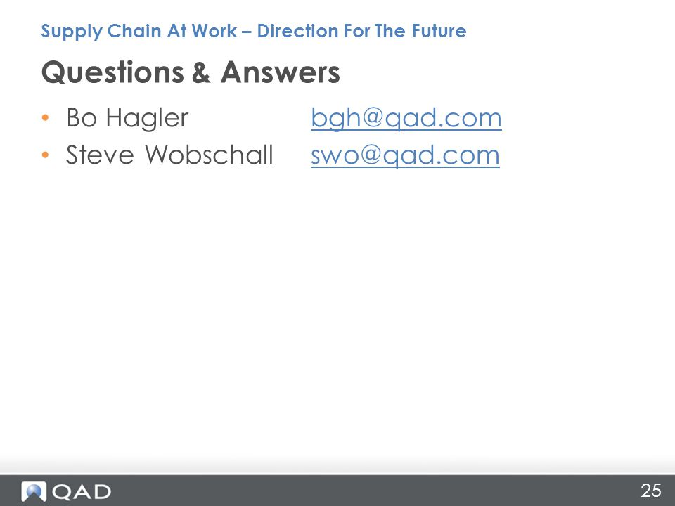 Questions & Answers Bo Hagler bgh@qad.com Steve Wobschall swo@qad.com