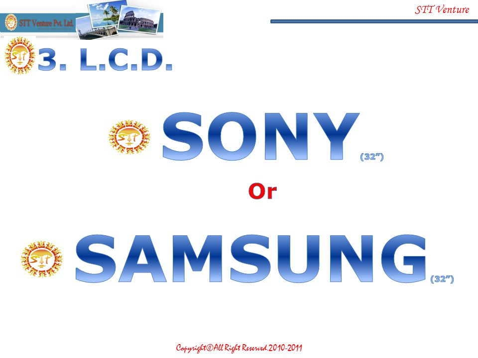 3. L.C.D. SONY(32 ) Or SAMSUNG(32 )