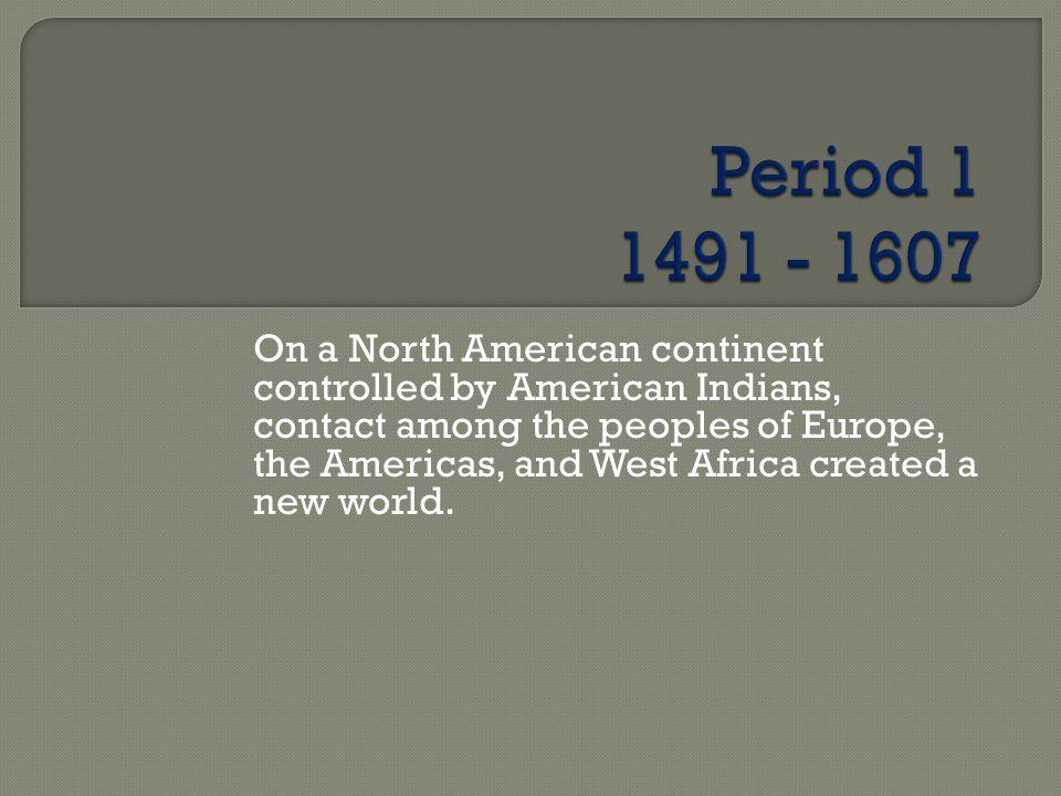 Period 1 1491 - 1607