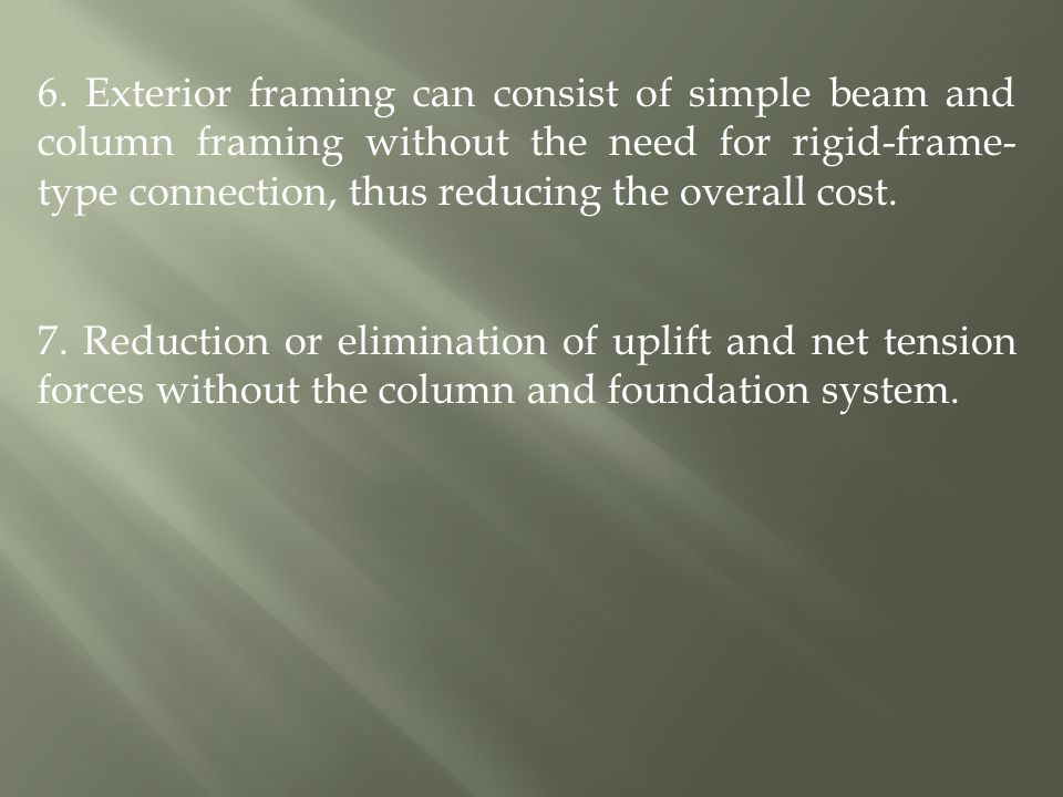 6. Exterior framing can consist of simple beam and column framing without the need for rigid-frame-type connection, thus reducing the overall cost.
