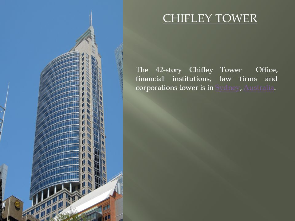 CHIFLEY TOWER The 42-story Chifley Tower Office, financial institutions, law firms and corporations tower is in Sydney, Australia.