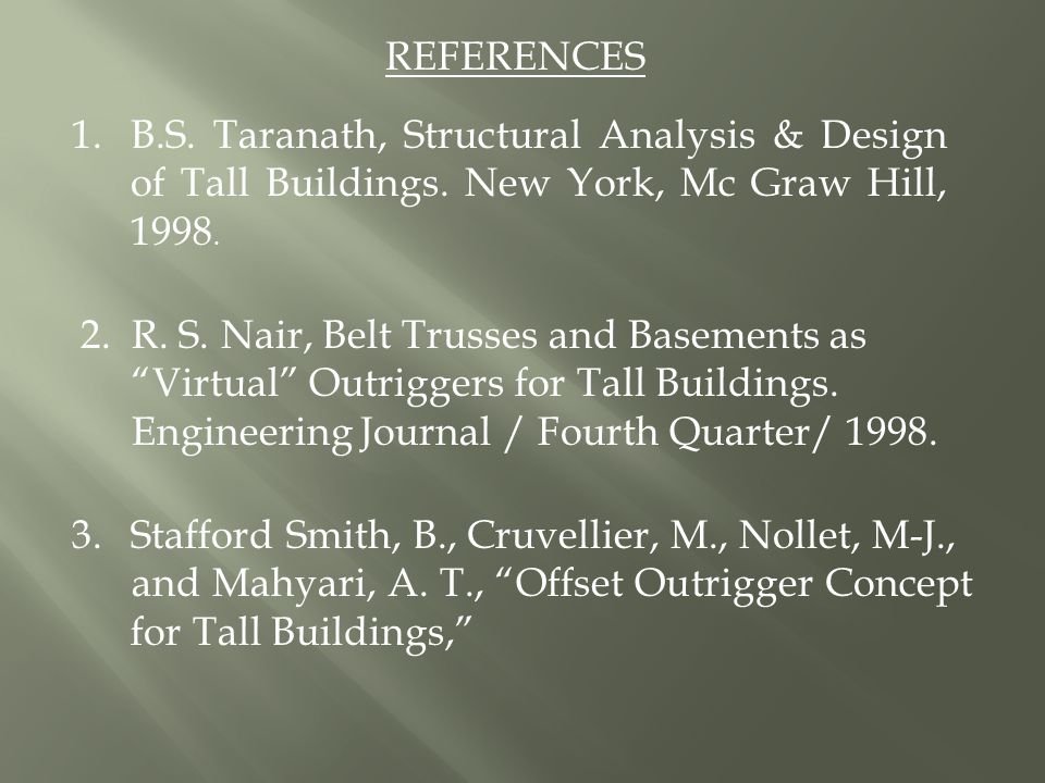 REFERENCES B.S. Taranath, Structural Analysis & Design of Tall Buildings. New York, Mc Graw Hill, 1998.