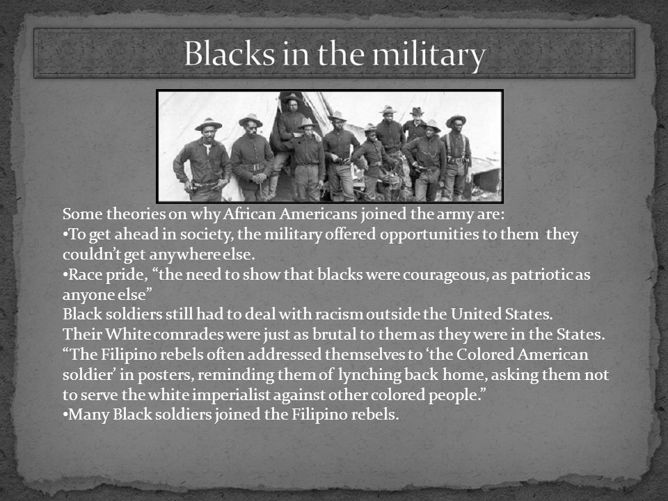 Blacks in the military Some theories on why African Americans joined the army are: