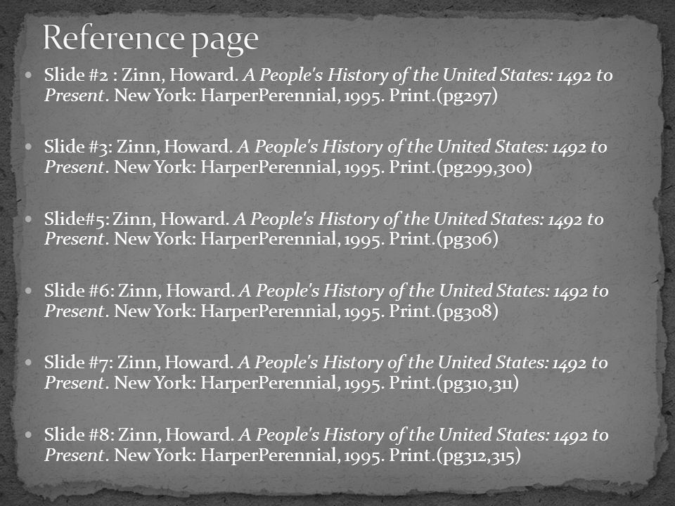 Reference page Slide #2 : Zinn, Howard. A People s History of the United States: 1492 to Present. New York: HarperPerennial, 1995. Print.(pg297)