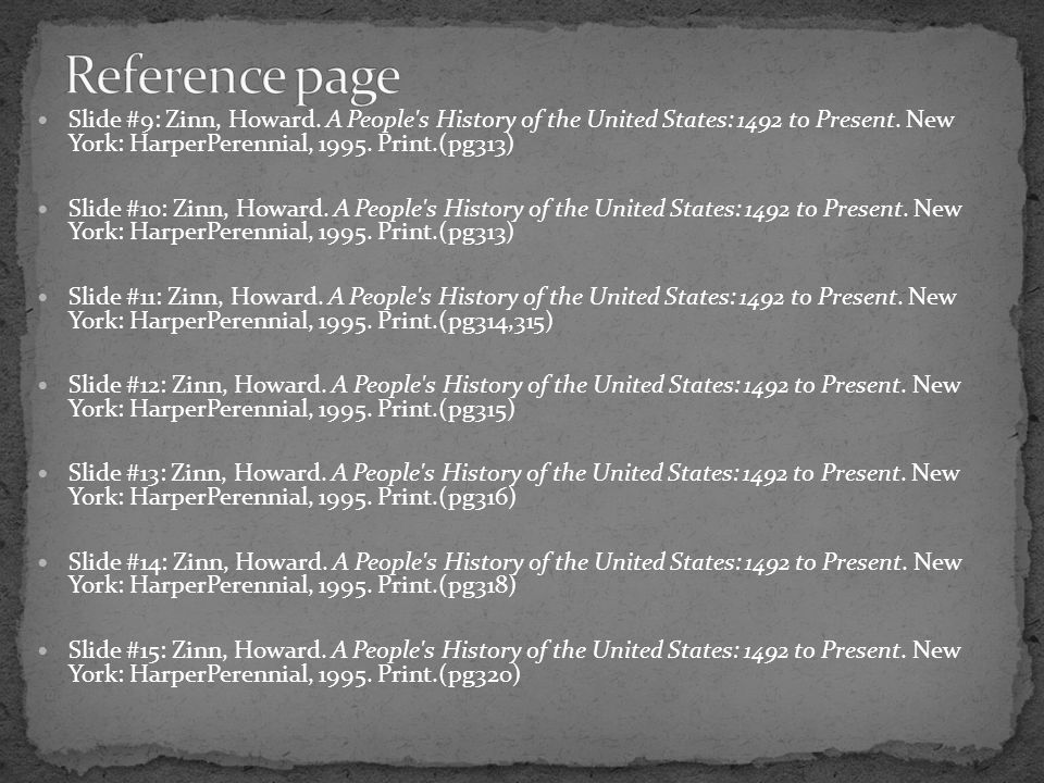 Reference page Slide #9: Zinn, Howard. A People s History of the United States: 1492 to Present. New York: HarperPerennial, 1995. Print.(pg313)