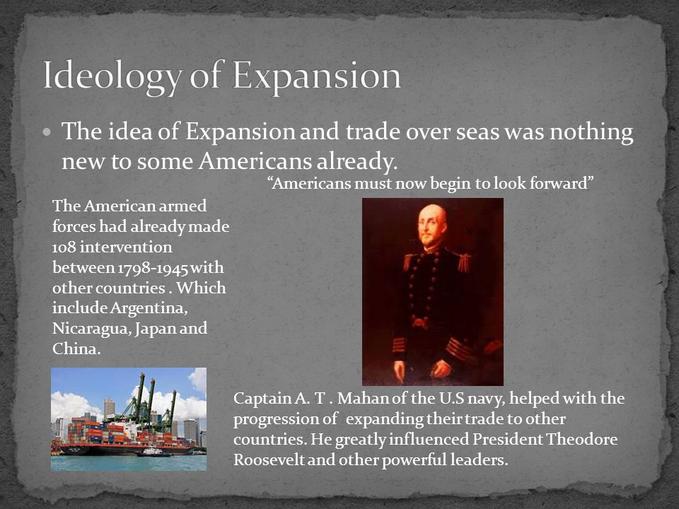 Ideology of Expansion The idea of Expansion and trade over seas was nothing new to some Americans already.