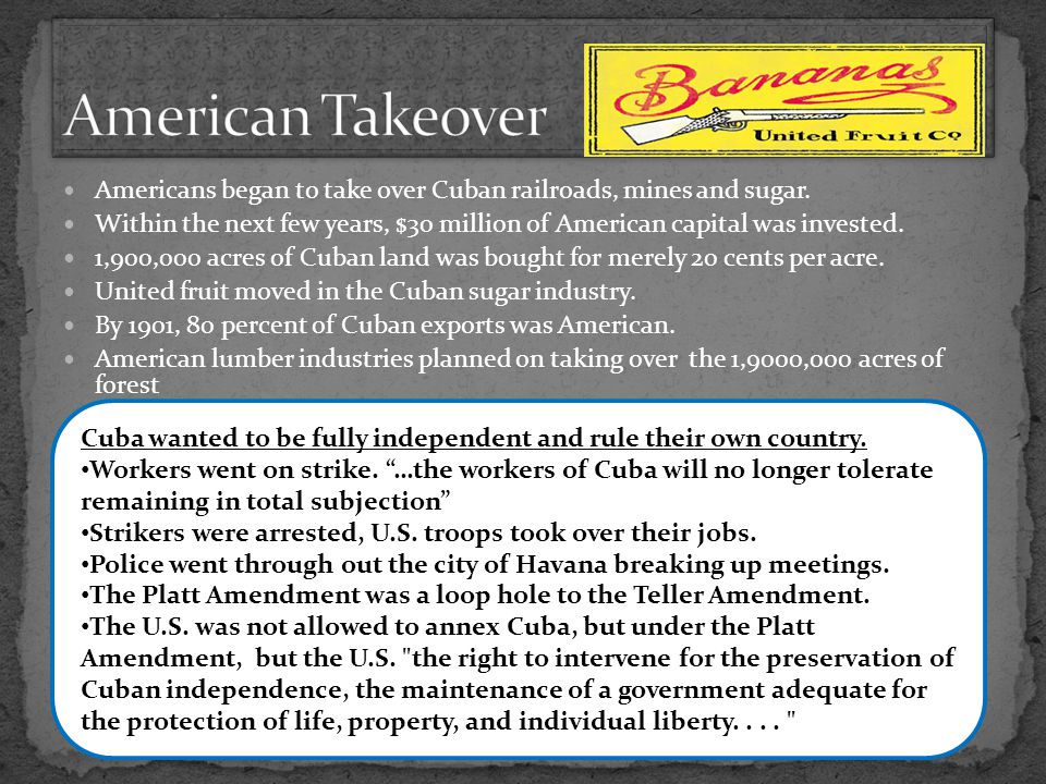 American Takeover Americans began to take over Cuban railroads, mines and sugar.
