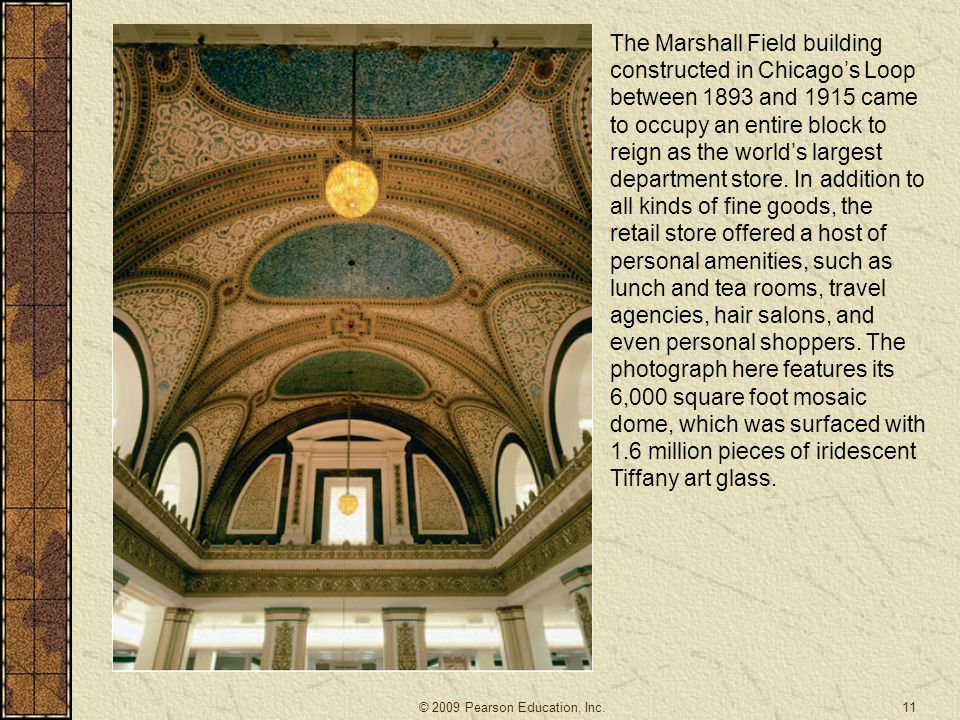 The Marshall Field building constructed in Chicago's Loop between 1893 and 1915 came to occupy an entire block to reign as the world's largest department store. In addition to all kinds of fine goods, the retail store offered a host of personal amenities, such as lunch and tea rooms, travel agencies, hair salons, and even personal shoppers. The photograph here features its 6,000 square foot mosaic dome, which was surfaced with 1.6 million pieces of iridescent Tiffany art glass.