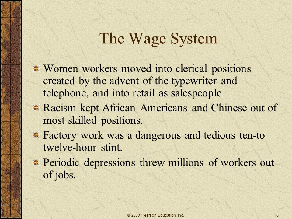 The Wage System Women workers moved into clerical positions created by the advent of the typewriter and telephone, and into retail as salespeople.