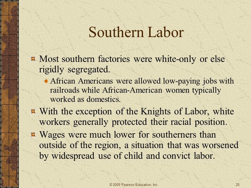 Southern Labor Most southern factories were white-only or else rigidly segregated.
