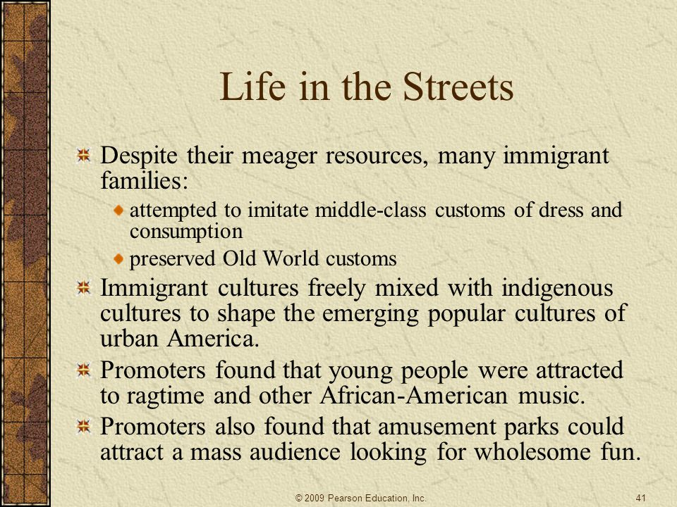 Life in the Streets Despite their meager resources, many immigrant families: attempted to imitate middle-class customs of dress and consumption.