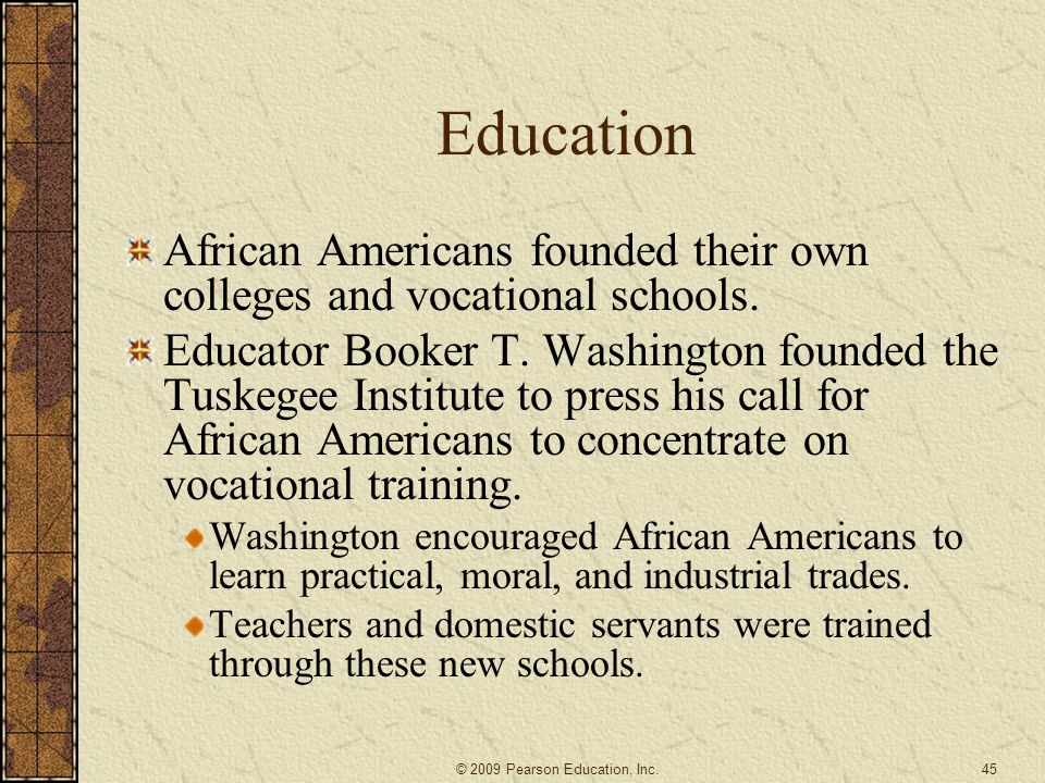 Education African Americans founded their own colleges and vocational schools.
