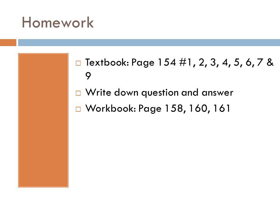 Homework Textbook: Page 154 #1, 2, 3, 4, 5, 6, 7 & 9