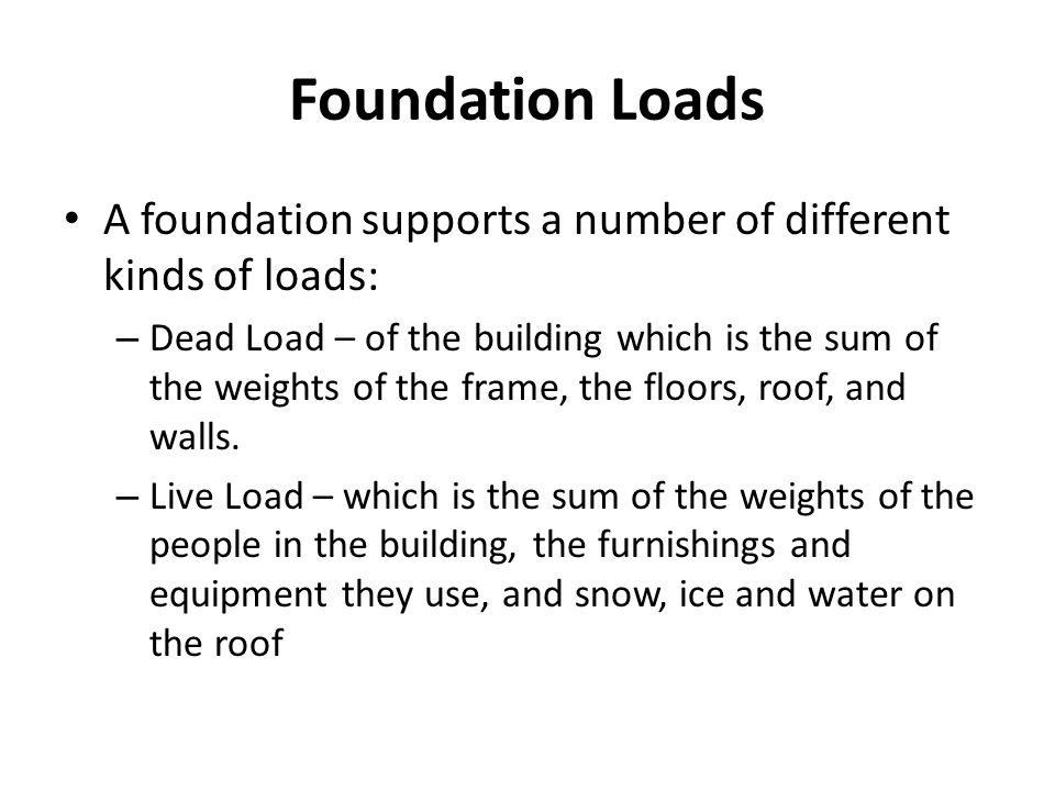 Foundation Loads A foundation supports a number of different kinds of loads: