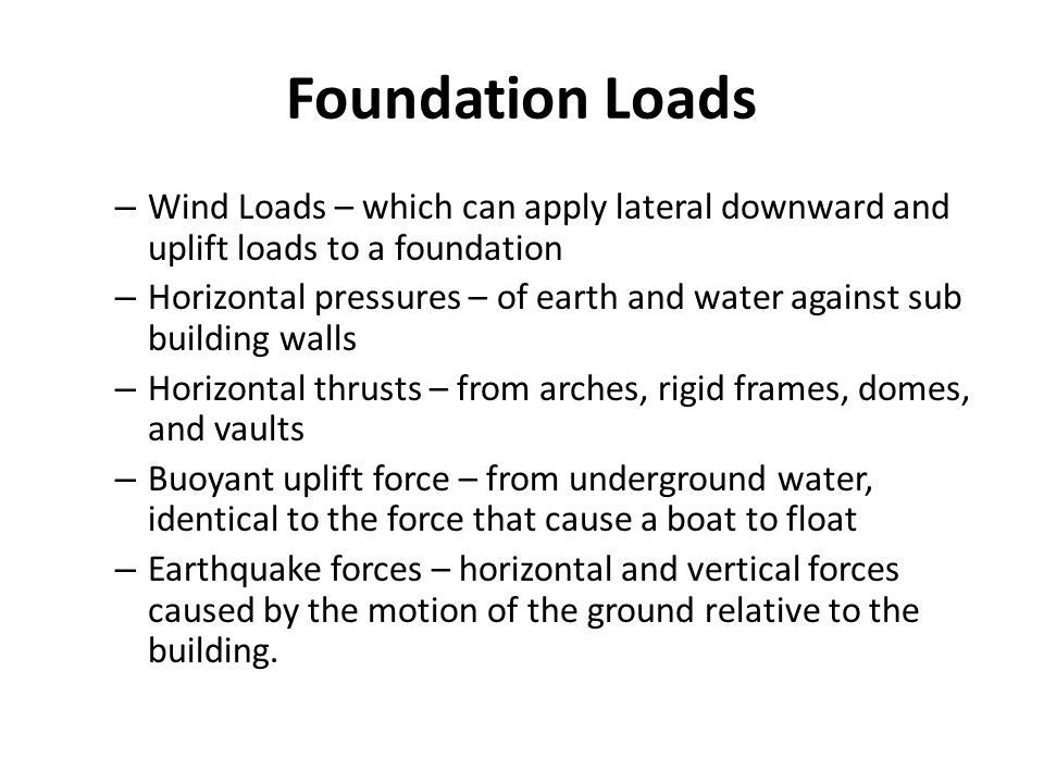 Foundation Loads Wind Loads – which can apply lateral downward and uplift loads to a foundation.