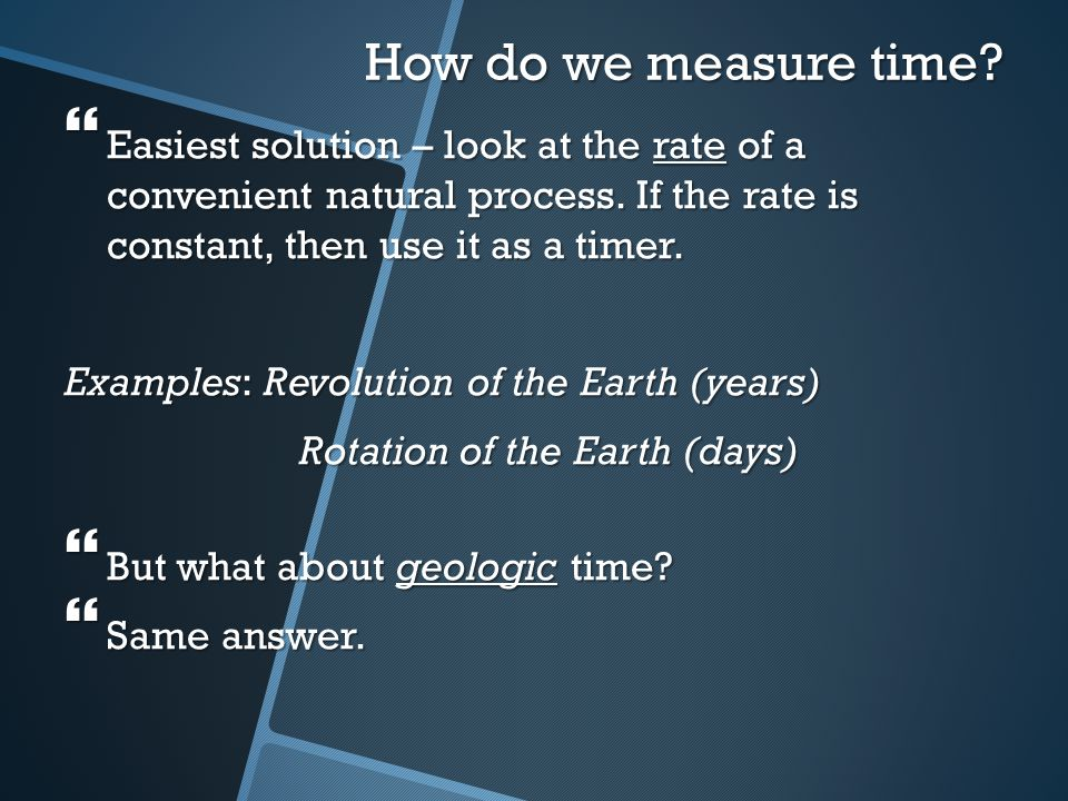 How do we measure time Easiest solution – look at the rate of a convenient natural process. If the rate is constant, then use it as a timer.