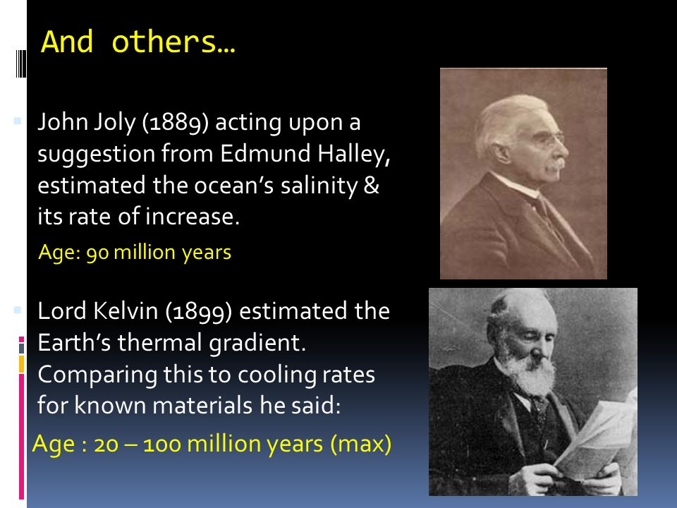 And others… John Joly (1889) acting upon a suggestion from Edmund Halley, estimated the ocean's salinity & its rate of increase.