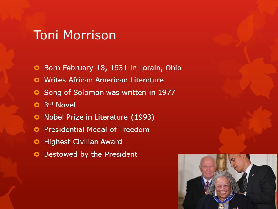 Toni Morrison Born February 18, 1931 in Lorain, Ohio