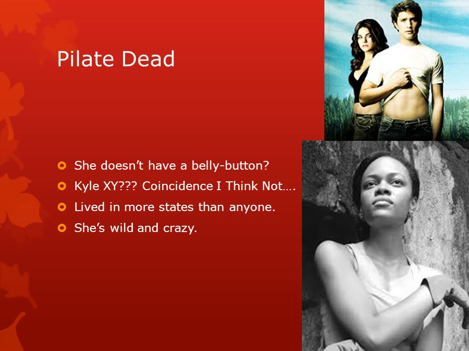 Pilate Dead She doesn't have a belly-button