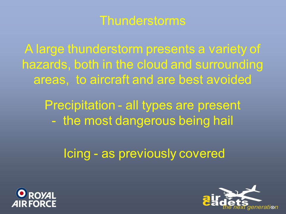 Precipitation - all types are present - the most dangerous being hail