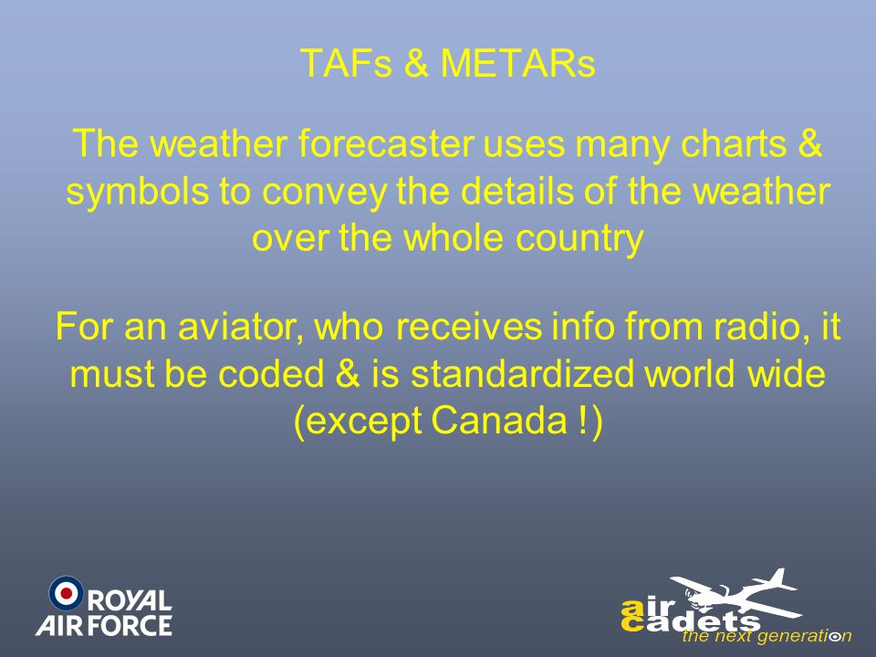 TAFs & METARs The weather forecaster uses many charts & symbols to convey the details of the weather over the whole country.