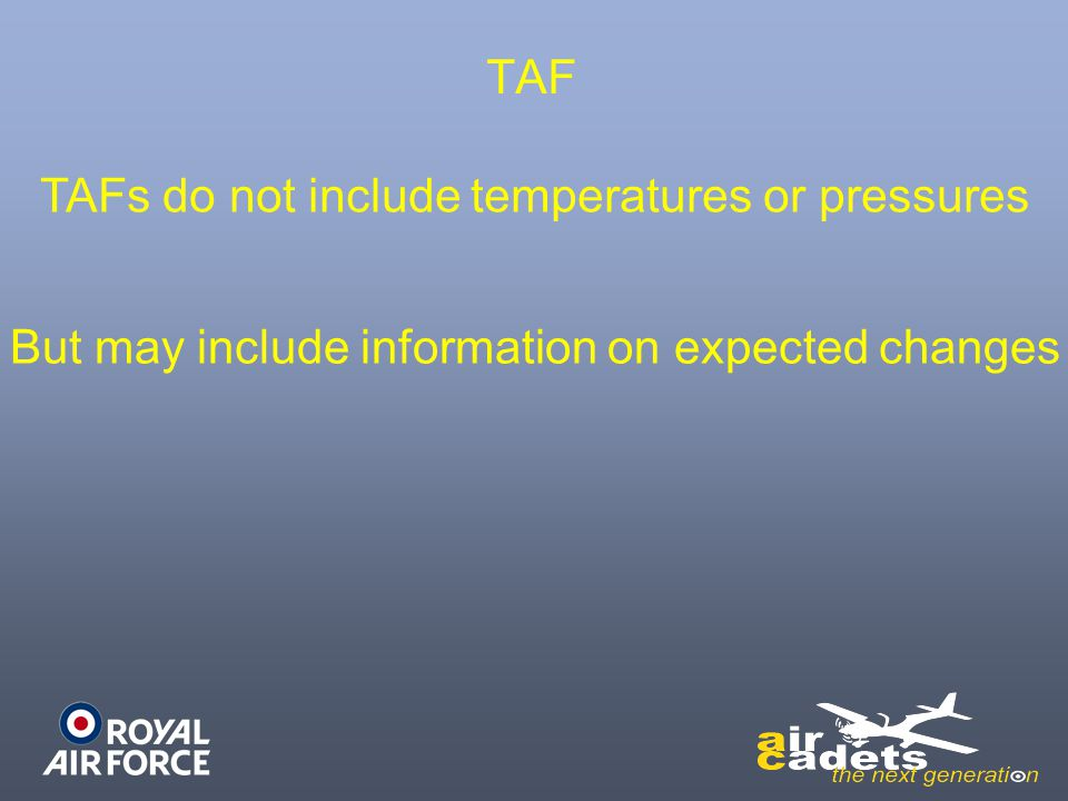 TAFs do not include temperatures or pressures