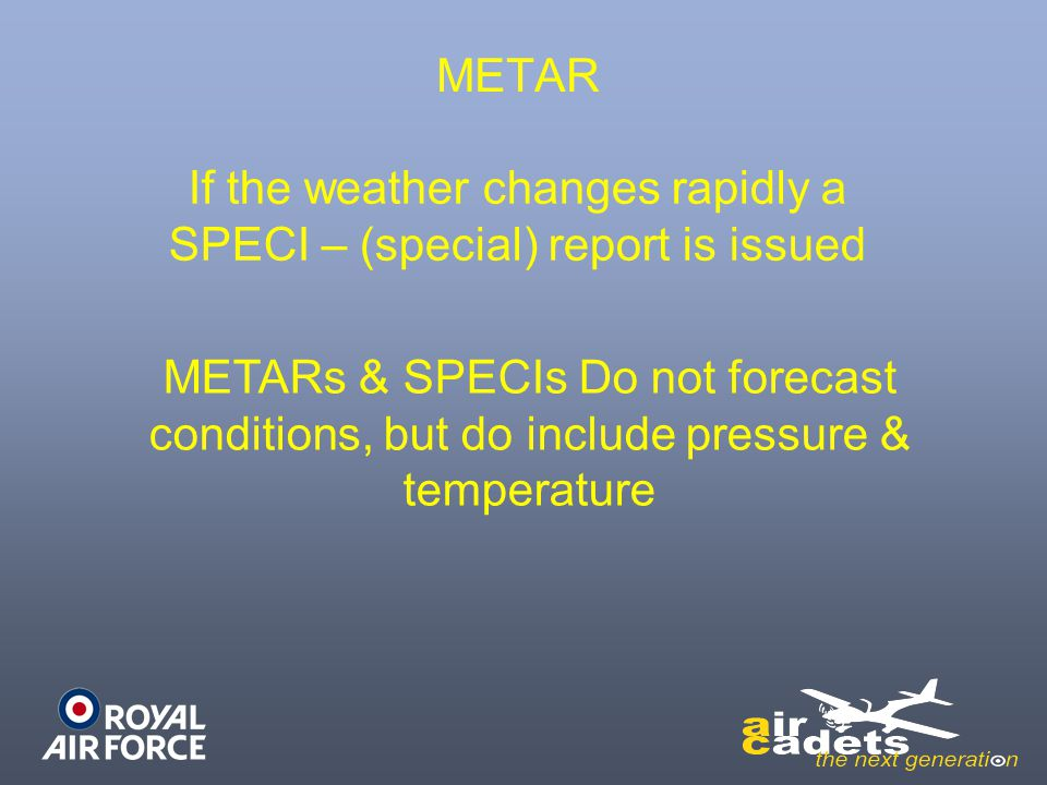 If the weather changes rapidly a SPECI – (special) report is issued