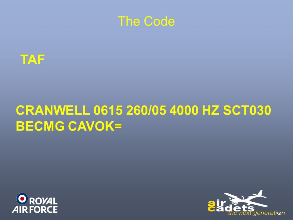 The Code TAF CRANWELL 0615 260/05 4000 HZ SCT030 BECMG CAVOK=