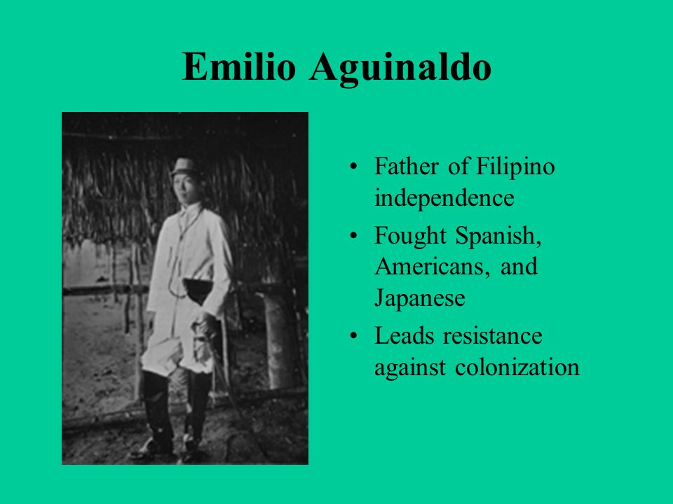 Emilio Aguinaldo Father of Filipino independence