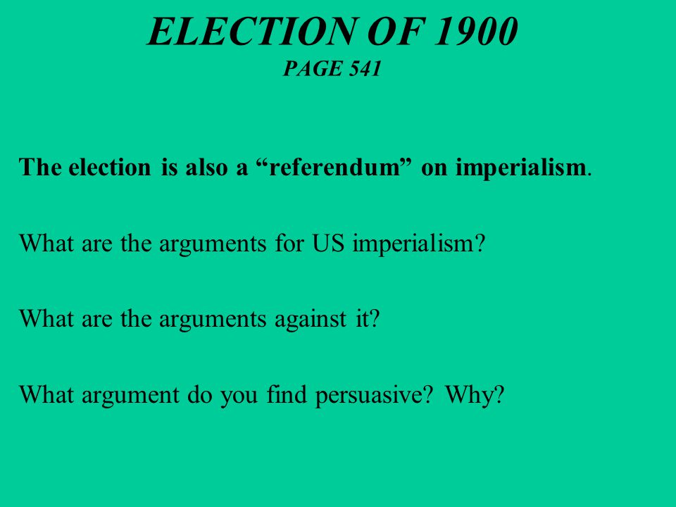 ELECTION OF 1900 PAGE 541 The election is also a referendum on imperialism. What are the arguments for US imperialism
