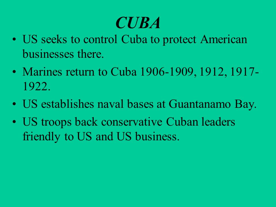 CUBA US seeks to control Cuba to protect American businesses there.