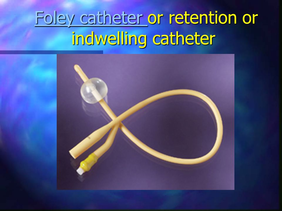 Foley catheter or retention or indwelling catheter