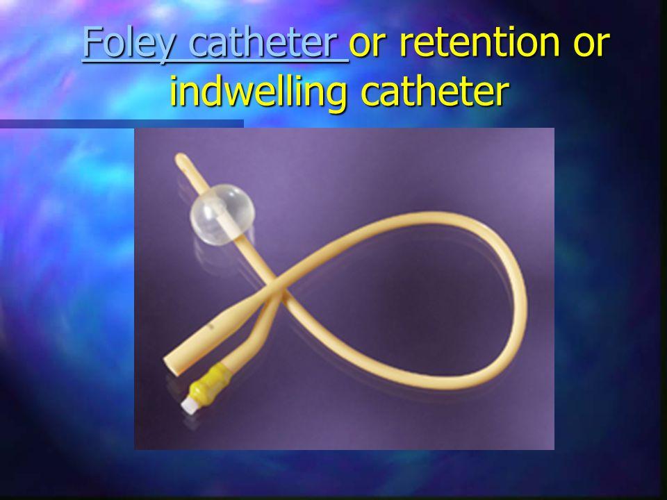 Foley catheter or retention or indwelling catheter